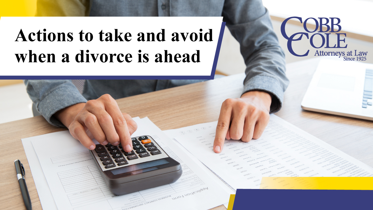 Actions to take and avoid when a divorce is ahead
