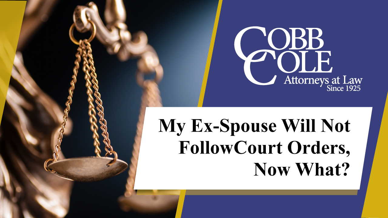 My Ex-Spouse Will Not Follow Court Orders, Now What?